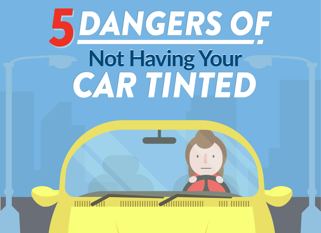 Dangers of Not Having Your Car Tinted