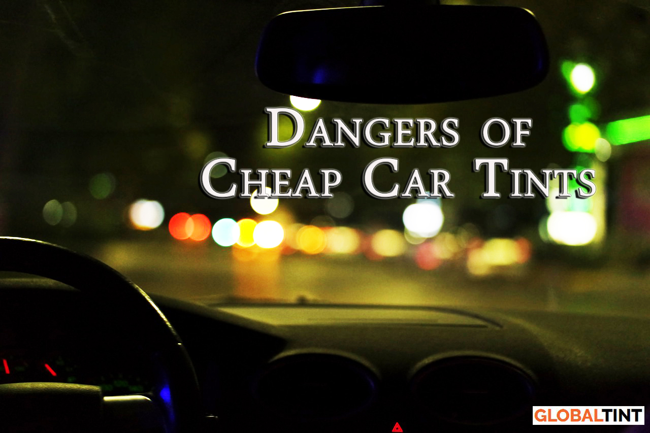 Dangers of Cheap Car Tints