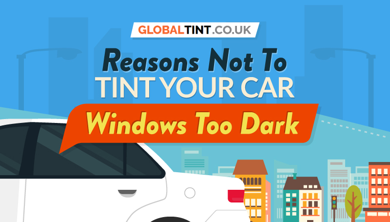 Reasons not to tint your car windows too dark