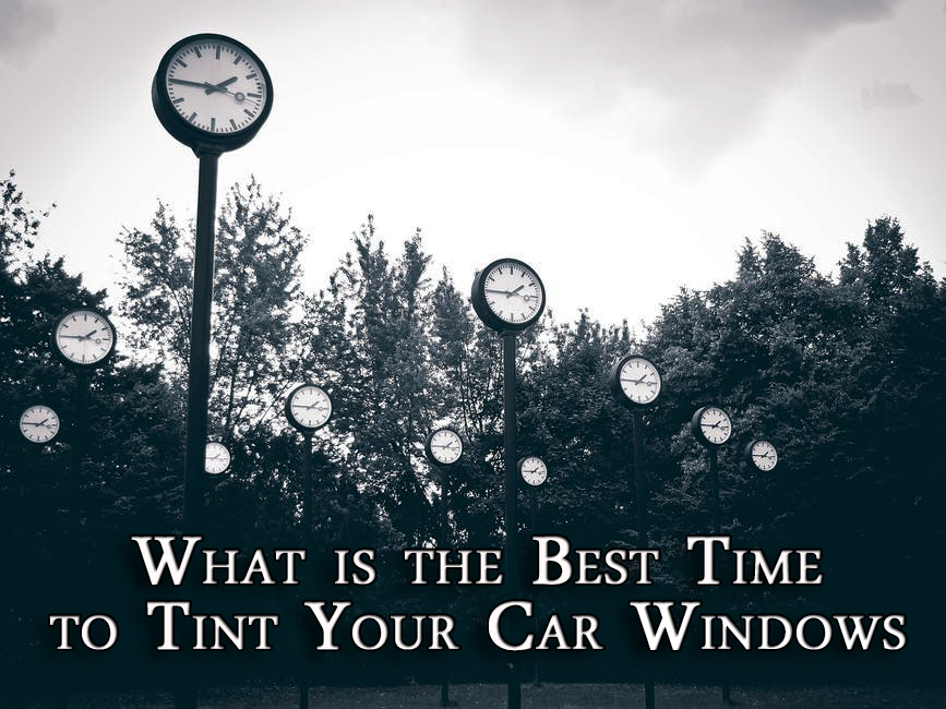 Best time to tint you car windows