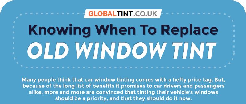 Knowing When To Replace Old Window Tint