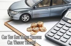 Can you save money through car window tinting?