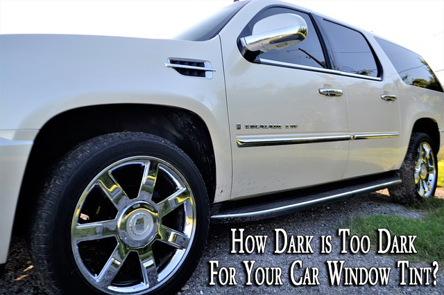 How dark is too dark for your car window tint?